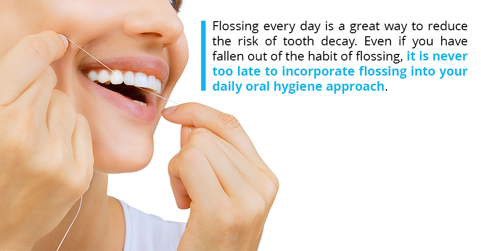 Flossing every day is a great way to reduce the risk of tooth decay. Even if you have fallen out of the habit of flossing, it is never too late to incorporate flossing into your daily oral hygiene approach.