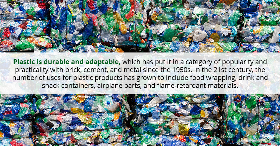 Plastic is durable and adaptable, which has put it in a category of popularity and practicality with brick, cement, and metal since the 1950s. In the 21st century, the number of uses for plastic products has grown to include food wrapping, drink and snack containers, airplane parts, and flame-retardant materials.
