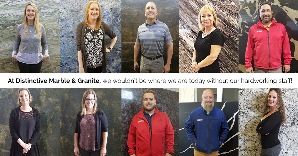 At Distinctive Marble & Granite, we wouldn't be where we are today without our hardworking staff!