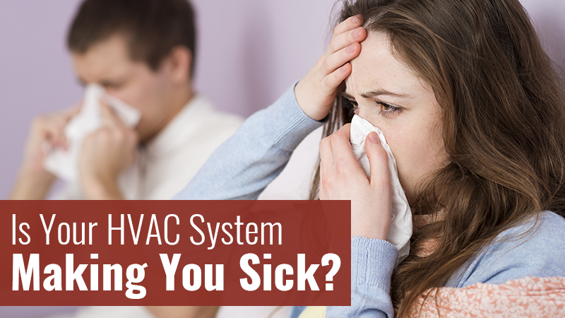 Is Your HVAC System Making You Sick?