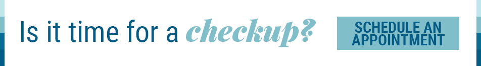 Is it time for a checkup? Schedule an appointment!