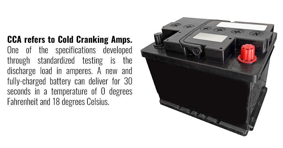 CCA refers to Cold Cranking Amps. One of the specifications developed through standardized testing is the discharge load in amperes. A new and fully-charged battery can deliver for 30 seconds in a temperature of 0 degrees Fahrenheit and 18 degrees Celsius.