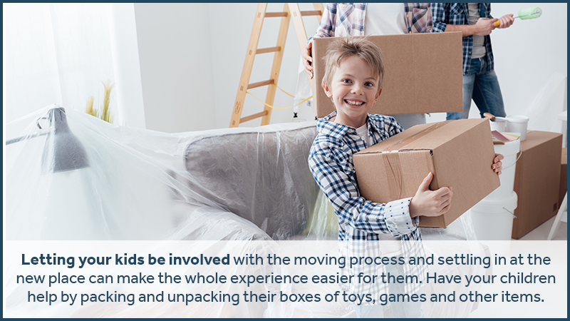Letting your kids be involved with the moving process and settling in at the new place can make the whole experience easier for them. Have your children help by packing and unpacking their boxes of toys, games and other items.