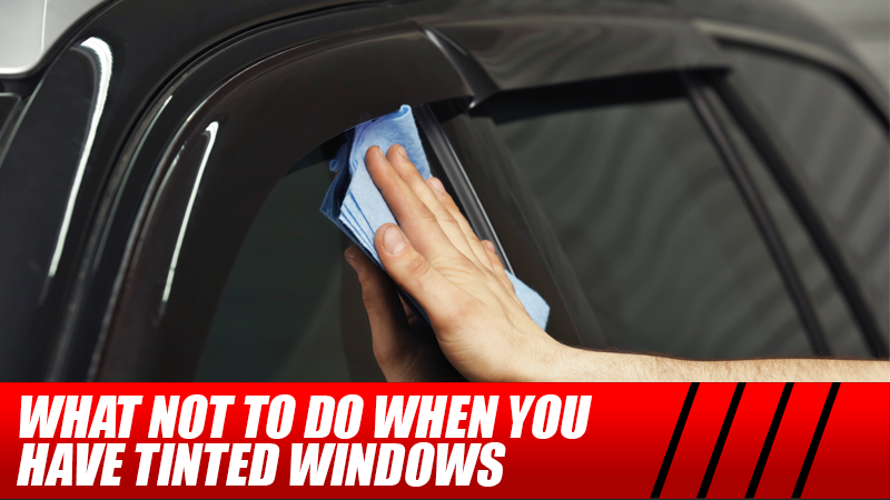 What Not to Do When You Have Tinted Windows