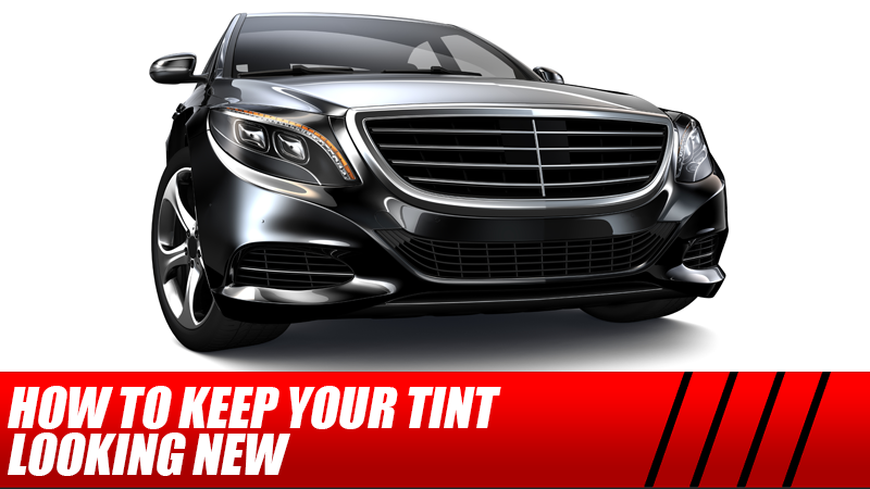 How to Keep Your Tint Looking New