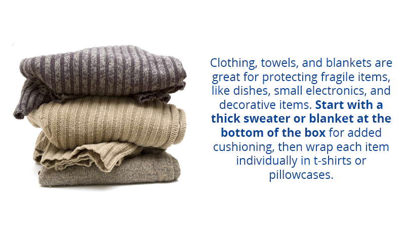 Clothing, towels, and blankets are great for protecting fragile items, like dishes, small electronics, and decorative items. Start with a thick sweater or blanket at the bottom of the box for added cushioning, then wrap each item individually in t-shirts or pillowcases.