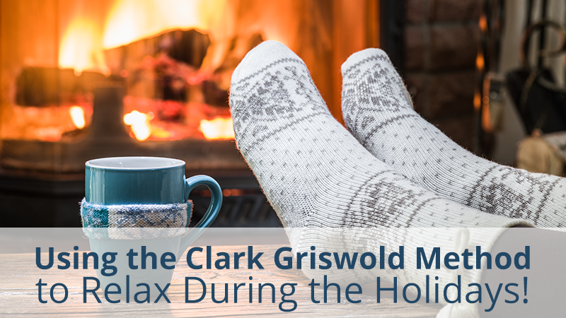 Using the Clark Griswold Method to Relax During the Holidays!