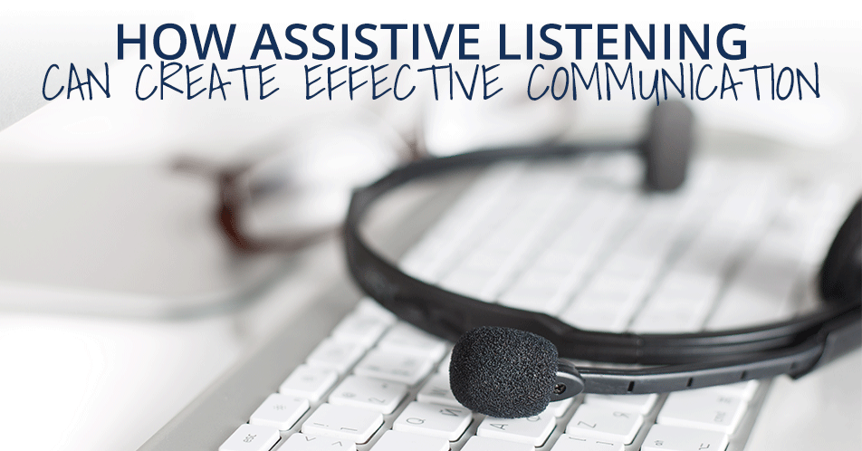 How Assistive Listening Can Help Your Business