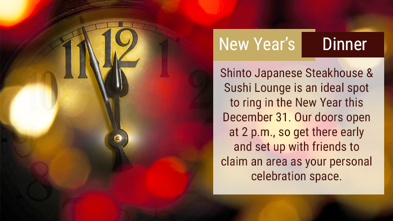 Shinto Japanese Steakhouse & Sushi Lounge is an ideal spot to ring in the New Year this December 31. Our doors open at 2 p.m., so get there early and set up with friends to claim an area as your personal celebration space.
