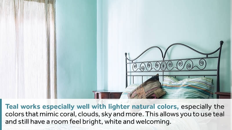Teal works especially well with lighter natural colors, especially the colors that mimic coral, clouds, sky and more. This allows you to use teal and still have a room feel bright, white and welcoming.