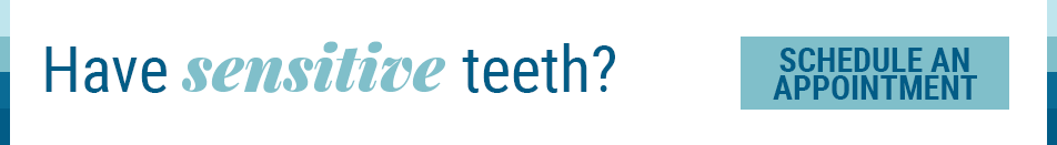 Have sensitive teeth? Schedule an appointment!