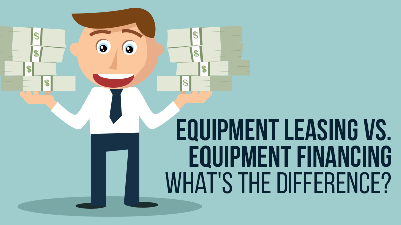 Equipment Leasing vs. Equipment Financing - What's the Difference?