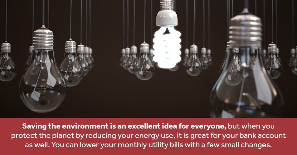 Saving the environment is an excellent idea for everyone, but when you protect the planet by reducing your energy use, it is great for your bank account as well. You can lower your monthly utility bills with a few small changes.