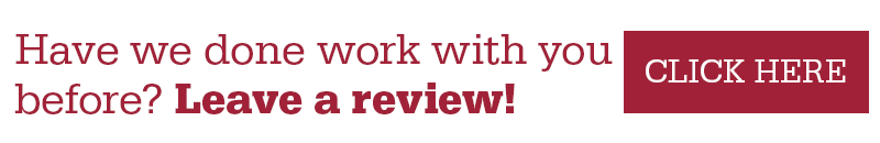 Have we done work with you before? Leave us a review! Click here