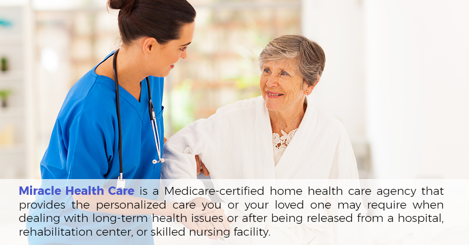 Miracle Health Care is a Medicare-certified home health care service business that provides the personalized care you or your loved one may require after being released from a rehabilitation center, hospital or skilled nursing facility.