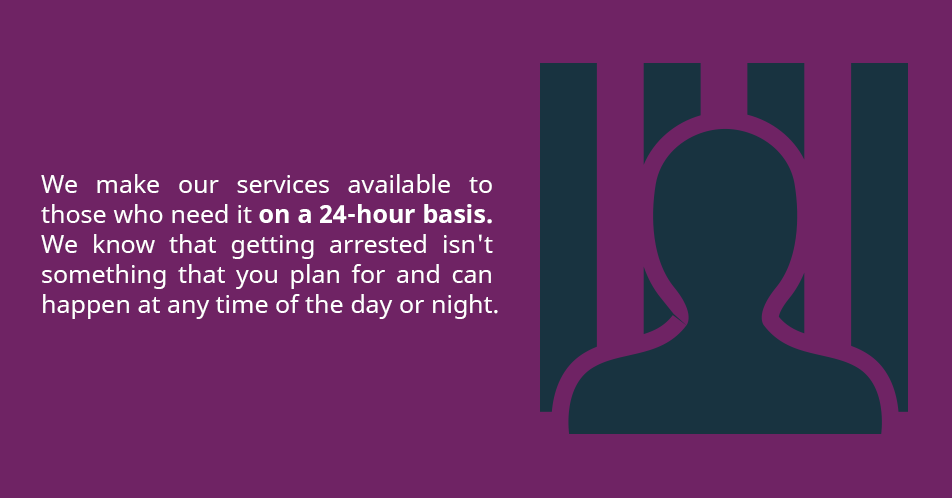 We make our services available to those who need it on a 24-hour basis. We know that getting arrested isn't something that you plan for and can happen at any time of the day or night.