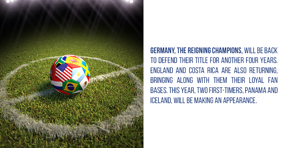 Germany, the reigning champions, will be back to defend their title for another four years. England and Costa Rica are also returning, bringing along with them their loyal fan bases. This year, two first-timers, Panama and Iceland, will be making an appearance.