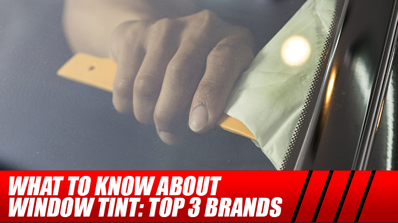 What to Know About Window Tint:Top 3 Brands