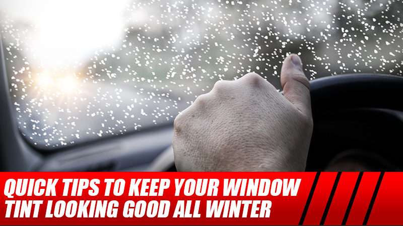 Quick Tips to Keep Your Window Tint Looking Good All Winter