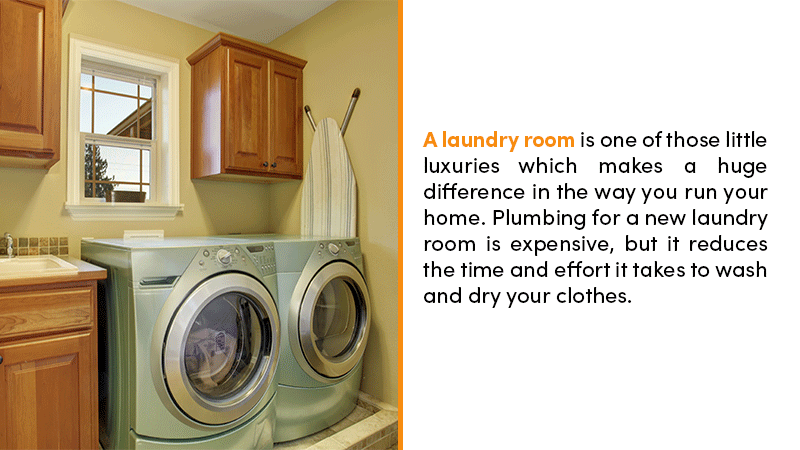 A laundry room is one of those little luxuries which makes a huge difference in the way you run your home. Plumbing a new laundry is expensive, but it reduces the time and effort it takes to wash and dry your clothes.