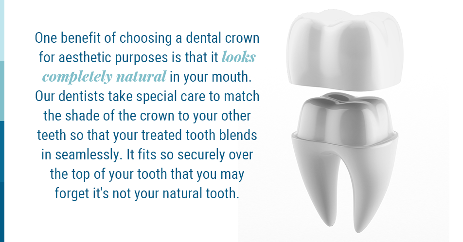 One benefit of choosing a dental crown for aesthetic purposes is that it looks completely natural in your mouth. Our dentists take special care to match the shade of the crown to your other teeth so that your treated tooth blends in seamlessly. It fits so securely over the top of your tooth that you may forget it's not your natural tooth.
