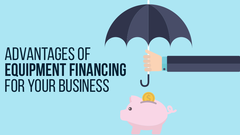 Advantages of Equipment Financing for Your Business