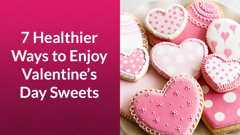 7 Healthier Ways to Enjoy Valentine's Day Sweets