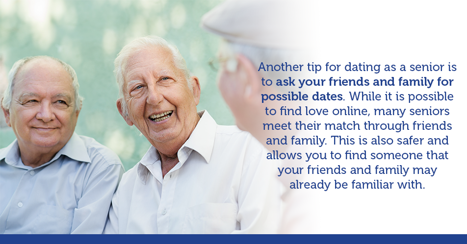 Another tip for dating as a senior is to ask your friends and family for possible dates. While it is possible to find love online, many seniors meet their match through friends and family. This is also safer and allows you to find someone that your friends and family may already be familiar with.