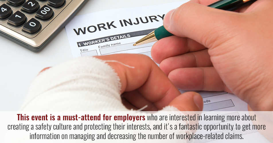 This event is a must-attend for employers who are interested in learning more about creating a safety culture and protecting their interests, and it's a fantastic opportunity to get more information on managing and decreasing the number of workplace-related claims.