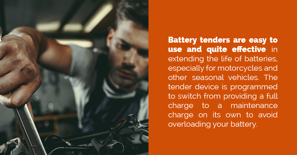 Battery tenders are easy to use and quite effective in extending the life of batteries, especially for motorcycles and other seasonal vehicles. The tender device is programmed to switch from providing a full charge to a maintenance charge on its own to avoid overloading your battery.