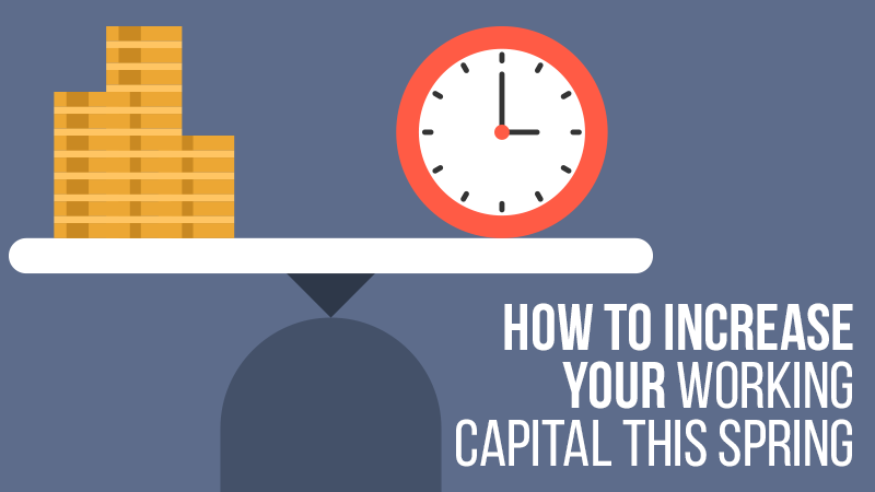How to Increase Your Working Capital this Spring