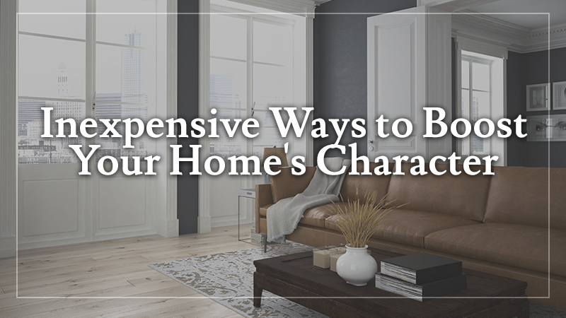 Inexpensive Ways to Boost Your Home's Character
