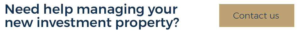 Need help managing your new investment property? Contact Us!