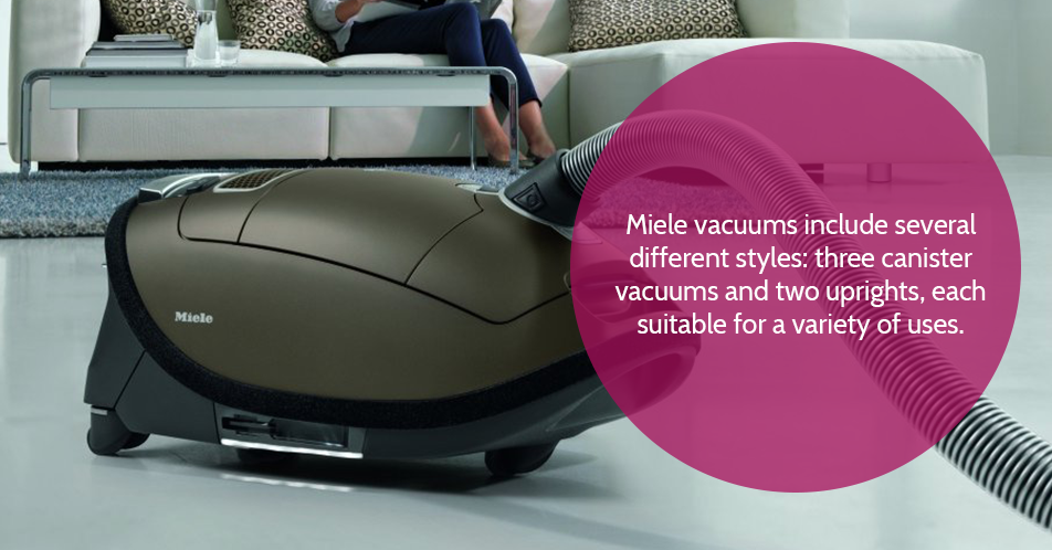 Miele vacuums include several different styles: three canister vacuums and two uprights, each suitable for a variety of uses.