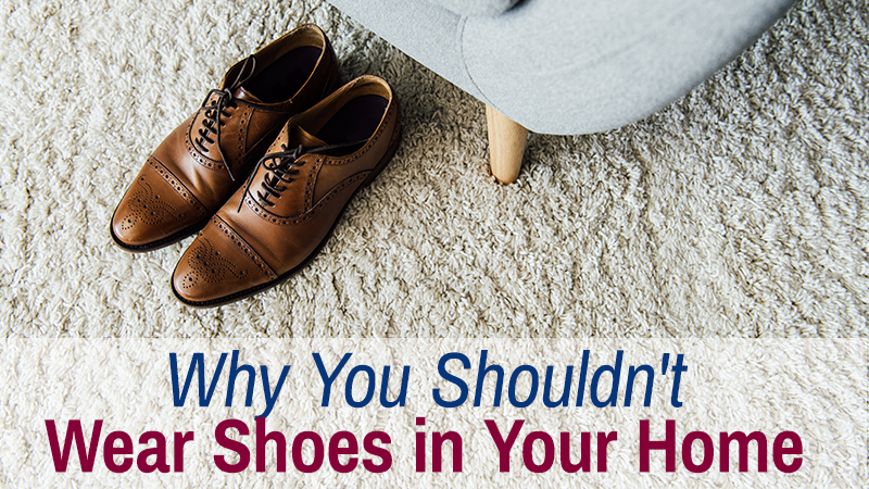 Why You Shouldn't Wear Shoes in Your Home