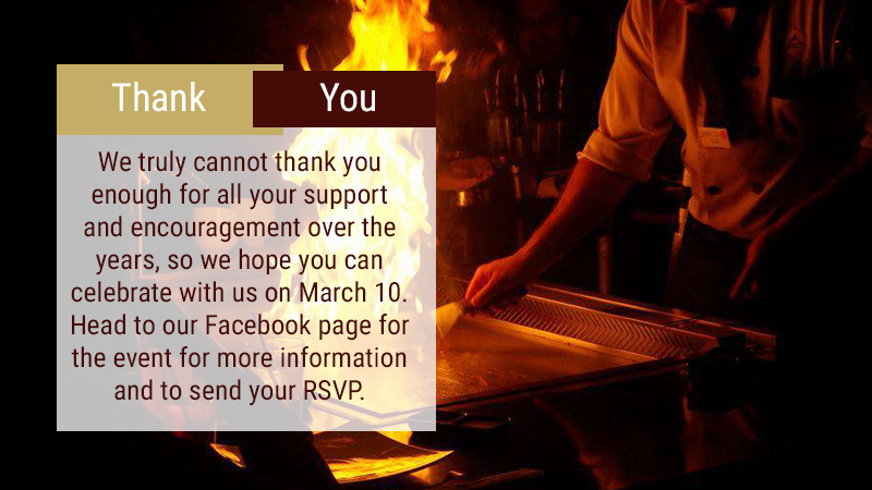 We truly cannot thank you enough for all your support and encouragement over the years, so we hope you can celebrate with us on March 10. Head to our Facebook page for the event for more information and to send your RSVP.
