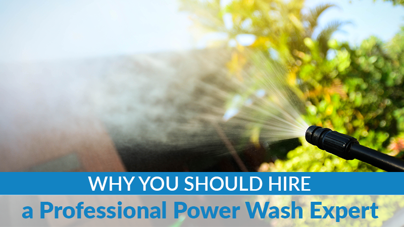 Why You Should Hire a Professional Power Wash Expert
