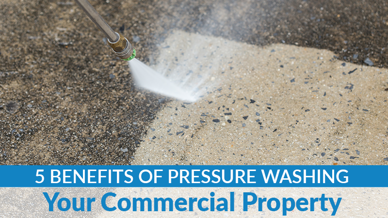 5 Benefits of Pressure Washing Your Commercial Property