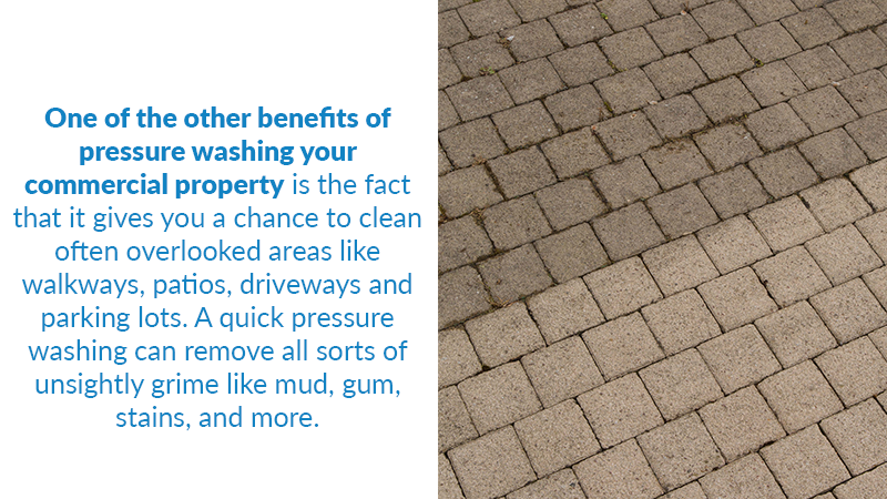 One of the other benefits of pressure washing your commercial property is the fact that it gives you a chance to clean other often overlooked areas like walkways, patios, driveways and parking lots. A quick pressure washing can remove all sorts of unsightly grime like mud, gum, stains, and more.