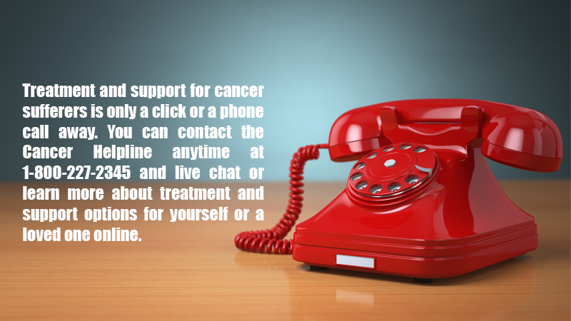 Treatment and support for cancer sufferers is only a click or a phone call away. You can contact the Cancer Helpline anytime at 1-800-227-2345 and live chat or learn more about treatment and support options for yourself or a loved one online.