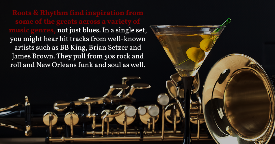 Roots & Rhythm find inspiration from some of the greats across a variety of music genres, not just blues. In a single set, you might hear hit tracks from well-known artists such as BB King, Brian Setzer and James Brown. They pull from 50s rock and roll and New Orleans funk and soul as well.