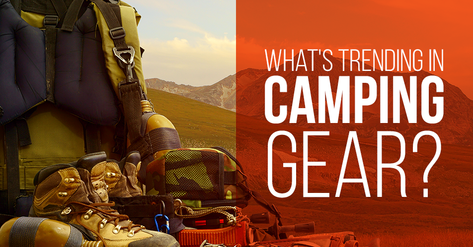 What's Trending in Camping Gear?