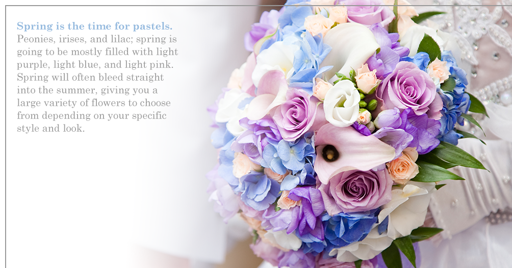 Spring is the time for pastels. Peonies, irises, and lilac; spring is going to be mostly filled with light purple, light blue, and light pink. Spring will often bleed straight into the summer, giving you a large variety of flowers to choose from depending on your specific style and look.