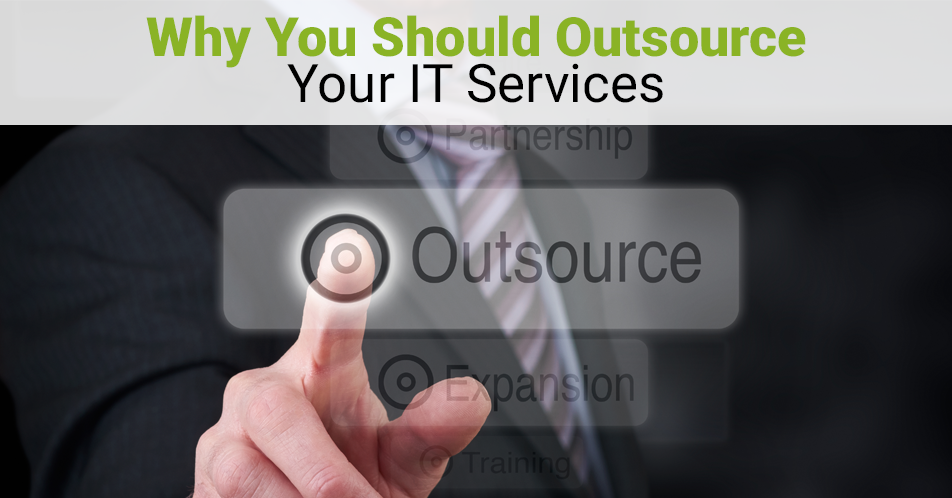 Why You Should Outsource Your IT Services