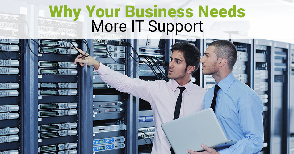 Why Your Business Needs More IT Support
