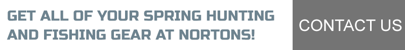 Get all of your spring hunting and fishing gear at Nortons! Contact us