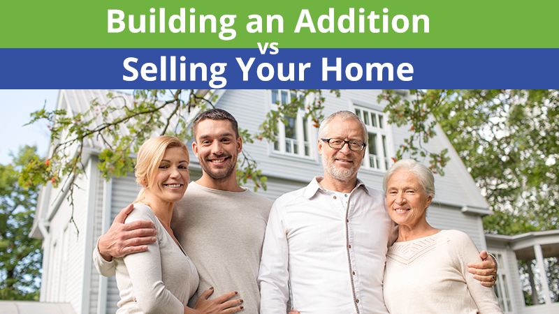 Building an Addition vs. Selling Your Home
