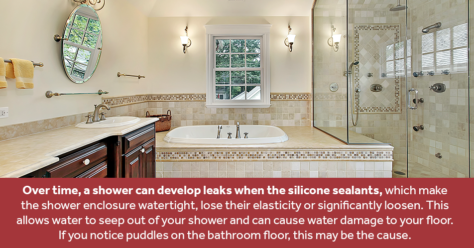 Over time, a shower can develop leaks when the silicone sealants, which make the shower enclosure watertight, lose their elasticity or significantly loosen. This allows water to seep out of your shower and can cause water damage to your floor. If you notice puddles on the bathroom floor, this may be the cause.