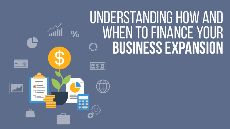 Understanding How and When to Finance Your Business Expansion
