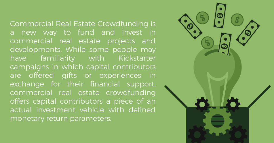Commercial Real Estate Crowdfunding is a new way to fund commercial real estate projects and developments. Rather than courting just a few investors, a real estate project will deal with large numbers of smaller investors. These smaller investors will still pitch in the same amount of money in total and will acquire the same rate of return. They simply won't need to invest a large amount in a single project.